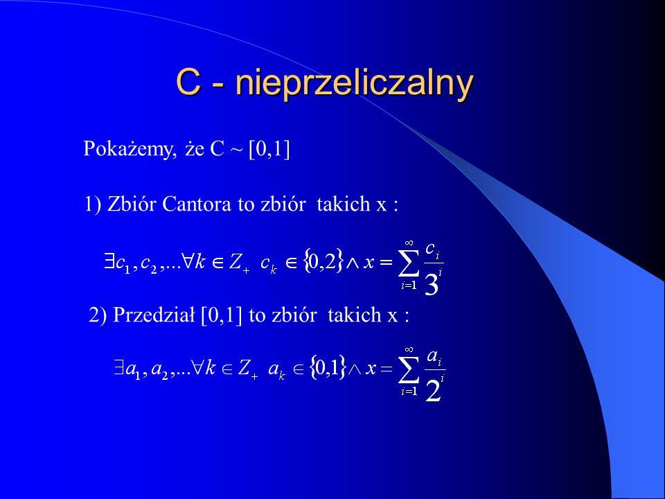 C - nieprzeliczalny Pokażemy, że C ~ [0,1]